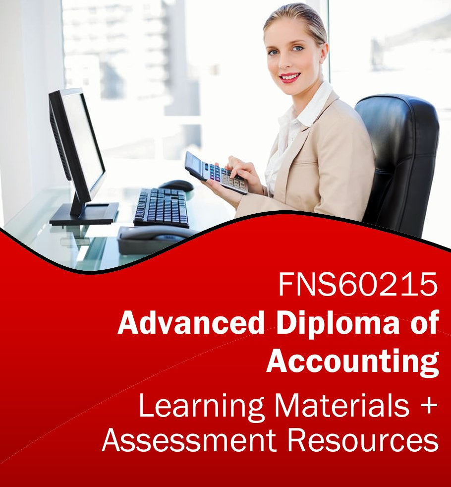 FNS60215 Advanced Diploma of Accounting Training Resources and Assessment Tools