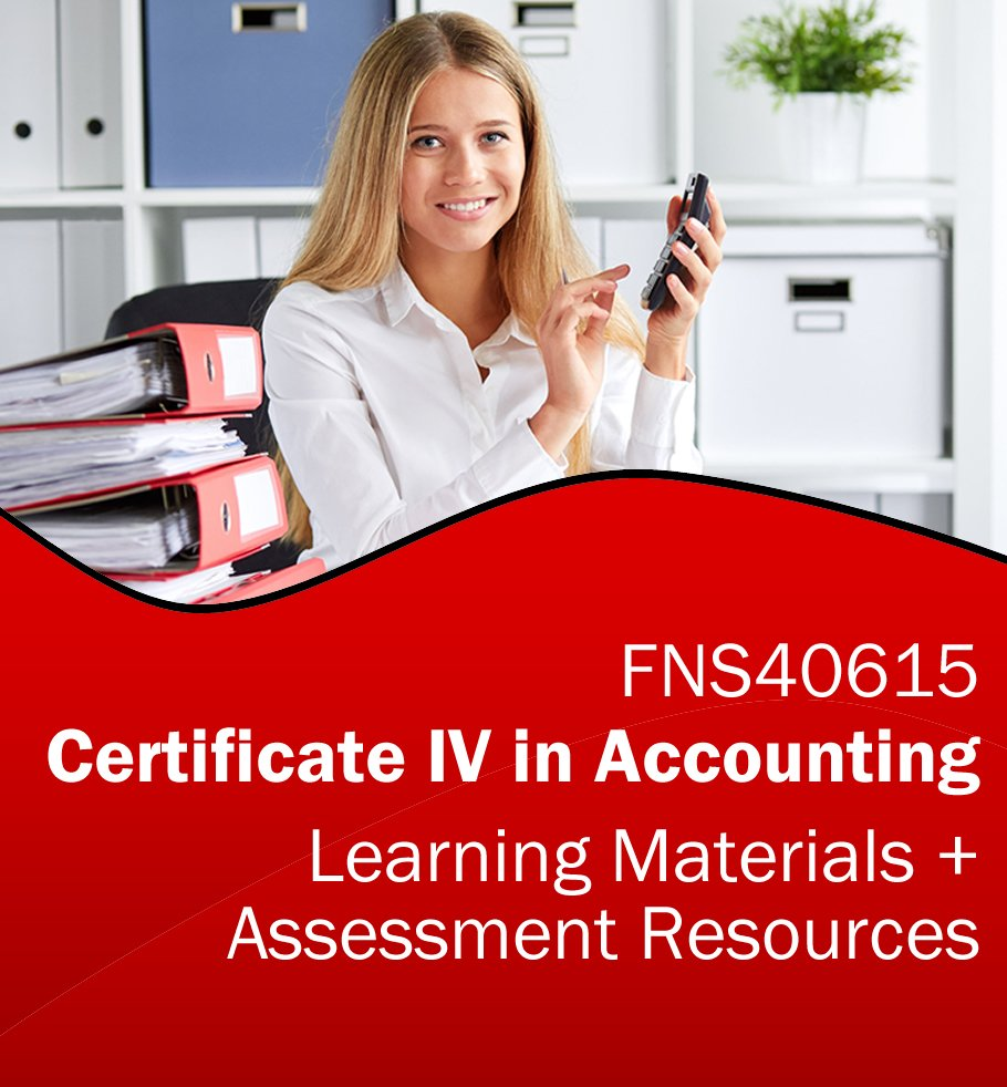 FNS40615 Certificate IV in Accounting Training Resources and Assessment Tools