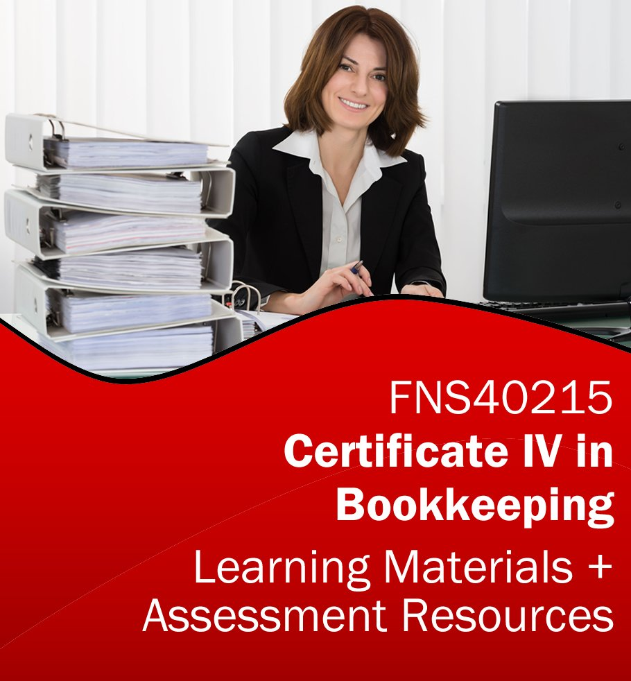 FNS40215 Certificate IV in Bookkeeping Training Resources and Assessment
