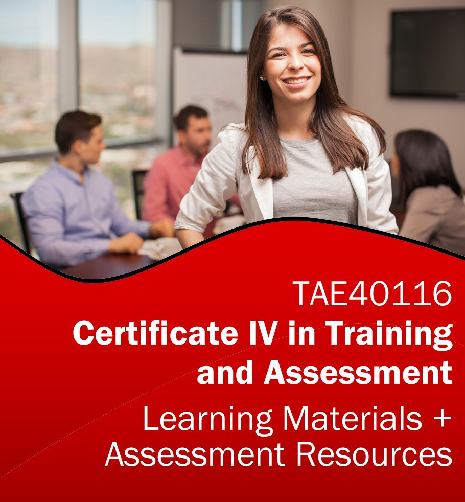 TAE40116 Certificate IV in Training and Assessment Learning Resources and Assessment Tools